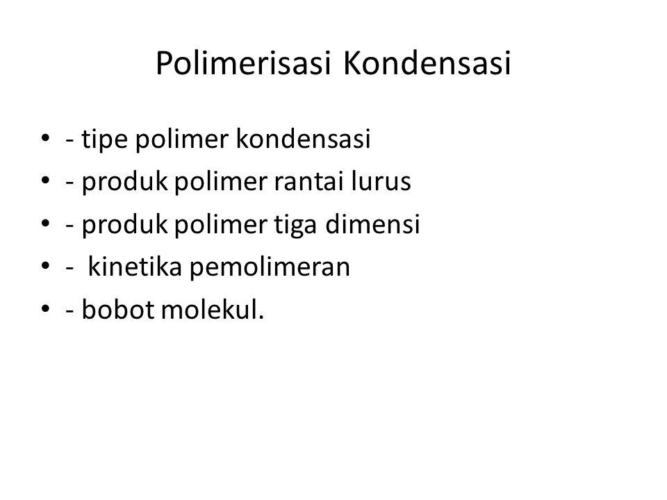Polimerisasi Kondensasi - tipe polimer kondensasi - produk polimer rantai lurus - produk polimer tiga dimensi - kinetika pemolimeran - bobot molekul.