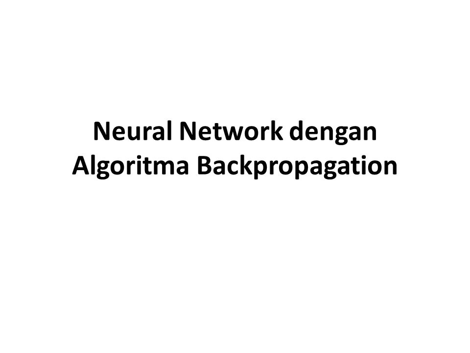 Neural Network dengan Algoritma Backpropagation