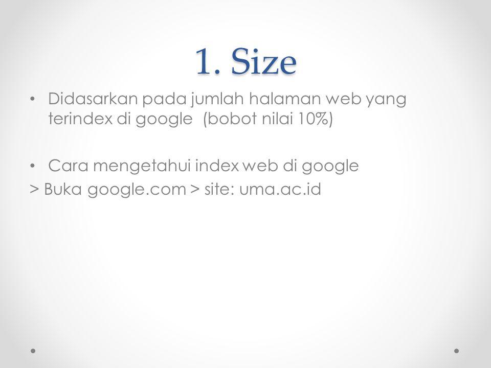 1. Size Didasarkan pada jumlah halaman web yang terindex di google (bobot nilai 10%) Cara mengetahui index web di google > Buka google.com > site: uma