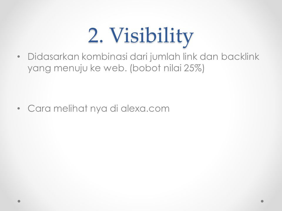 2. Visibility Didasarkan kombinasi dari jumlah link dan backlink yang menuju ke web. (bobot nilai 25%) Cara melihat nya di alexa.com