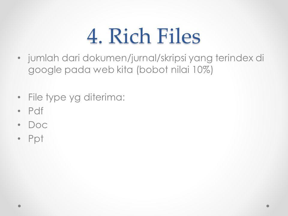 4. Rich Files jumlah dari dokumen/jurnal/skripsi yang terindex di google pada web kita (bobot nilai 10%) File type yg diterima: Pdf Doc Ppt