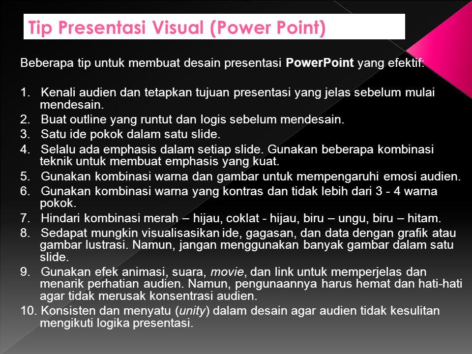 Tip Presentasi Visual (Power Point) Beberapa tip untuk membuat desain presentasi PowerPoint yang efektif: 1.
