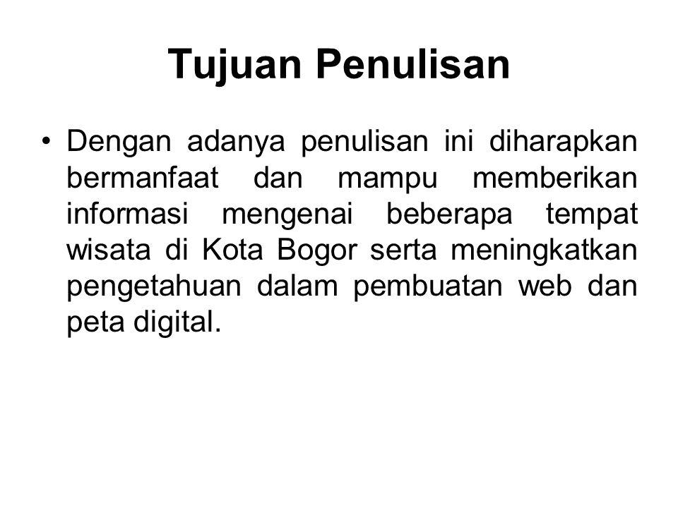 Tujuan Penulisan Dengan adanya penulisan ini diharapkan bermanfaat dan mampu memberikan informasi mengenai beberapa tempat wisata di Kota Bogor serta