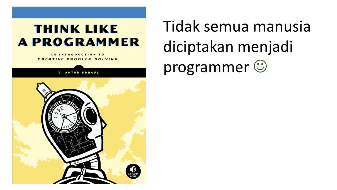 Tidak semua manusia diciptakan menjadi programmer