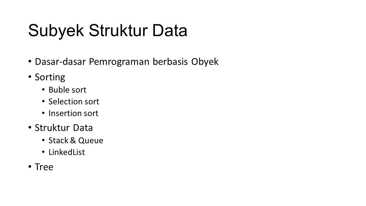 Subyek Struktur Data Dasar-dasar Pemrograman berbasis Obyek Sorting Buble sort Selection sort Insertion sort Struktur Data Stack & Queue LinkedList Tr