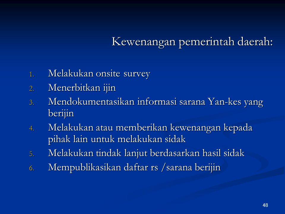Kewenangan pemerintah daerah: 1. Melakukan onsite survey 2. Menerbitkan ijin 3. Mendokumentasikan informasi sarana Yan-kes yang berijin 4. Melakukan a