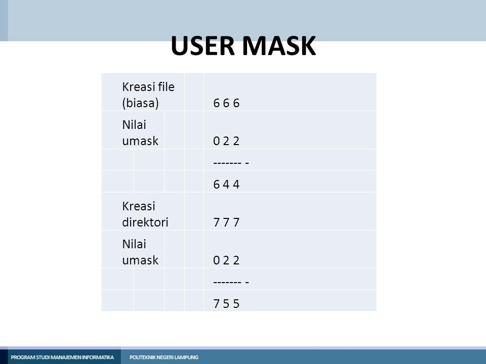USER MASK Kreasi file (biasa) 6 6 6 Nilai umask 0 2 2 ------- - 6 4 4 Kreasi direktori 7 7 7 Nilai umask 0 2 2 ------- - 7 5 5