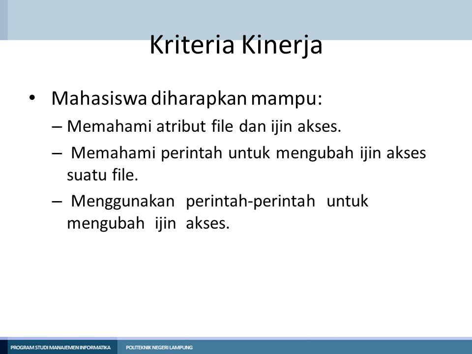 Kriteria Kinerja Mahasiswa diharapkan mampu: – Memahami atribut file dan ijin akses.