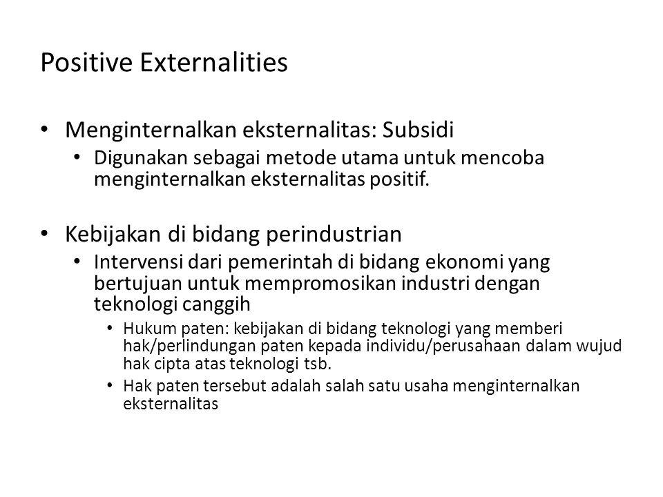 Positive Externalities Menginternalkan eksternalitas: Subsidi Digunakan sebagai metode utama untuk mencoba menginternalkan eksternalitas positif. Kebi