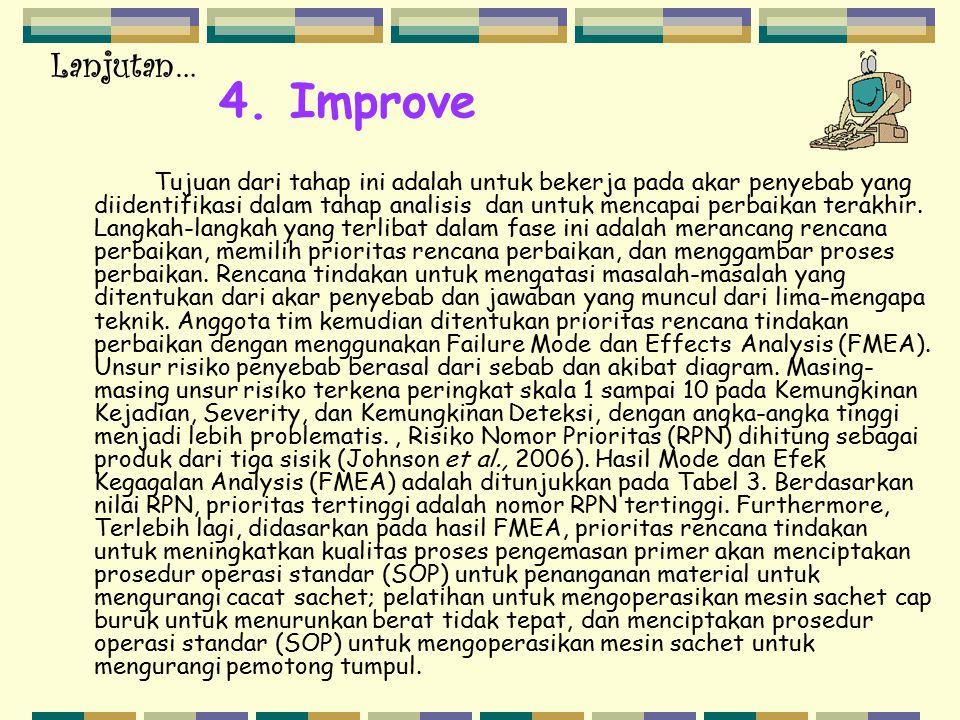 4. Improve Tujuan dari tahap ini adalah untuk bekerja pada akar penyebab yang diidentifikasi dalam tahap analisis dan untuk mencapai perbaikan terakhi