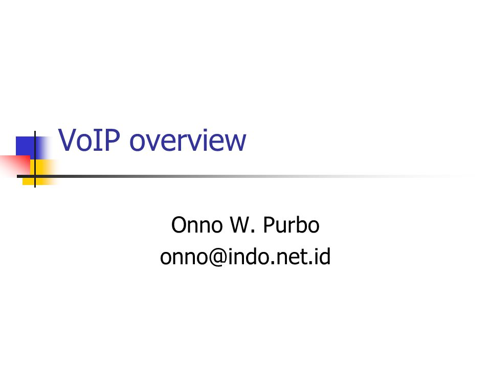 VoIP overview Onno W. Purbo onno@indo.net.id
