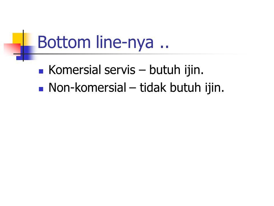 Bottom line-nya.. Komersial servis – butuh ijin. Non-komersial – tidak butuh ijin.