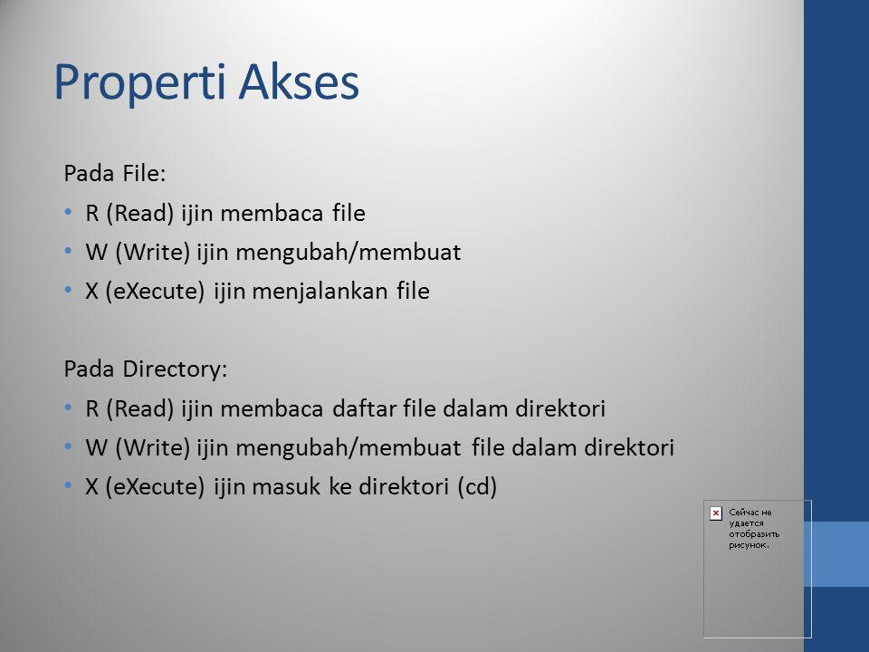 Properti Akses Pada File: R (Read) ijin membaca file W (Write) ijin mengubah/membuat X (eXecute) ijin menjalankan file Pada Directory: R (Read) ijin m