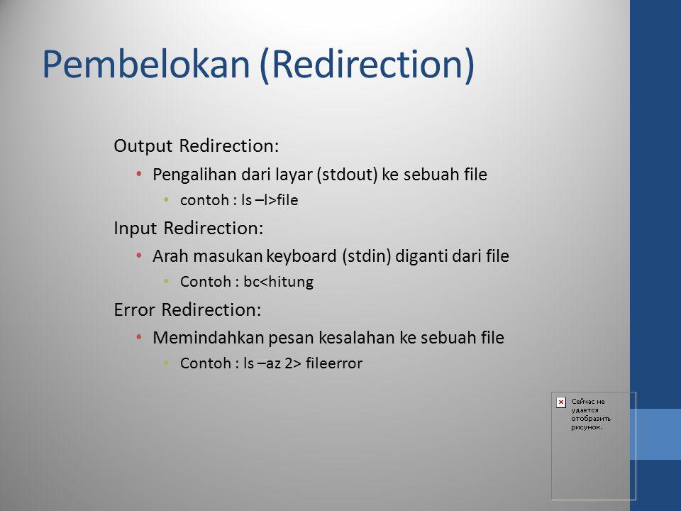 Pembelokan (Redirection) Output Redirection: Pengalihan dari layar (stdout) ke sebuah file contoh : ls –l>file Input Redirection: Arah masukan keyboar