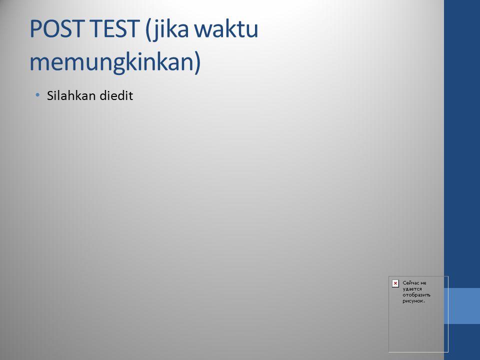 POST TEST (jika waktu memungkinkan) Silahkan diedit