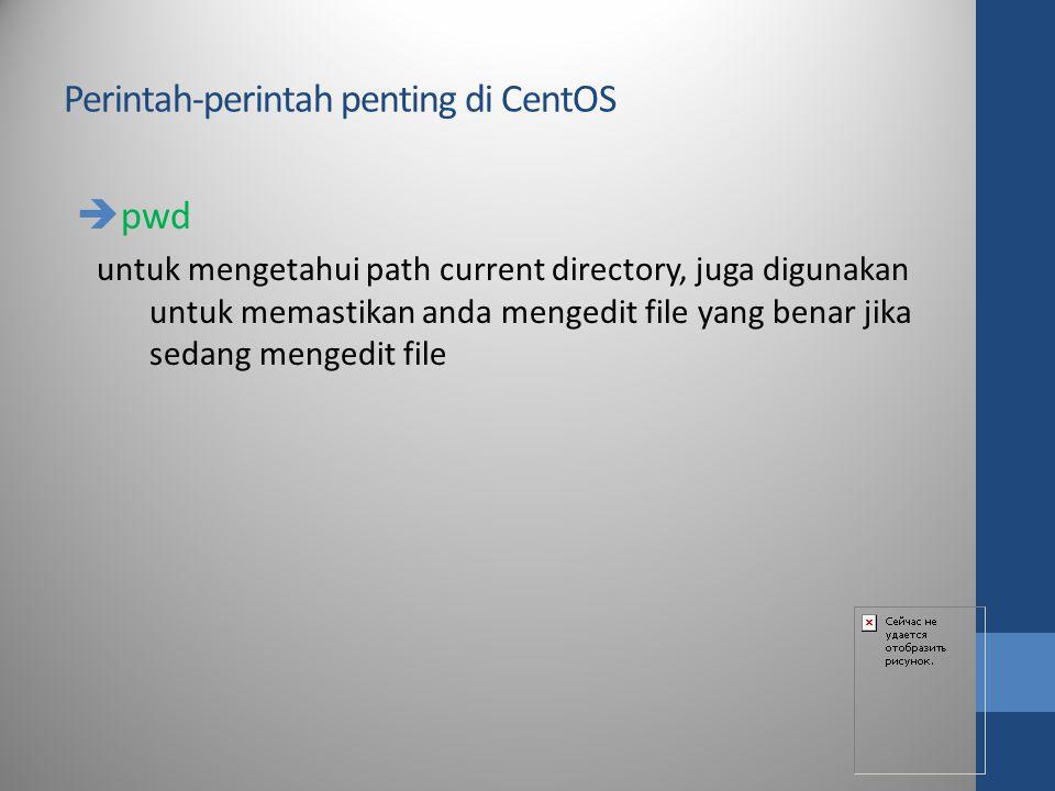Perintah-perintah penting di CentOS  pwd untuk mengetahui path current directory, juga digunakan untuk memastikan anda mengedit file yang benar jika
