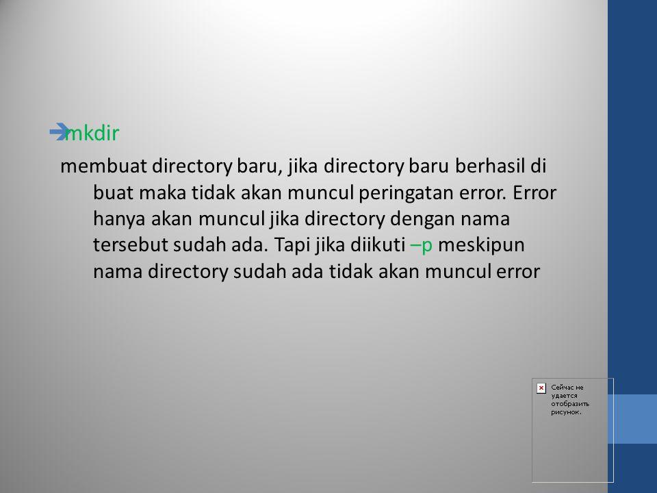  mkdir membuat directory baru, jika directory baru berhasil di buat maka tidak akan muncul peringatan error. Error hanya akan muncul jika directory d