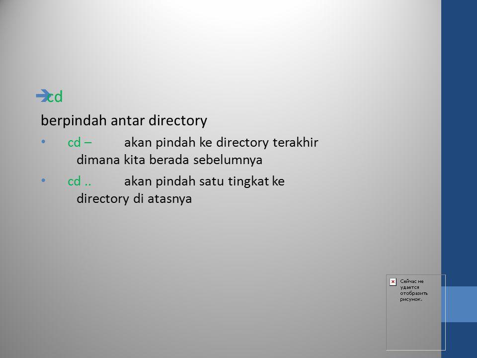  cd berpindah antar directory cd – akan pindah ke directory terakhir dimana kita berada sebelumnya cd..akan pindah satu tingkat ke directory di atasn