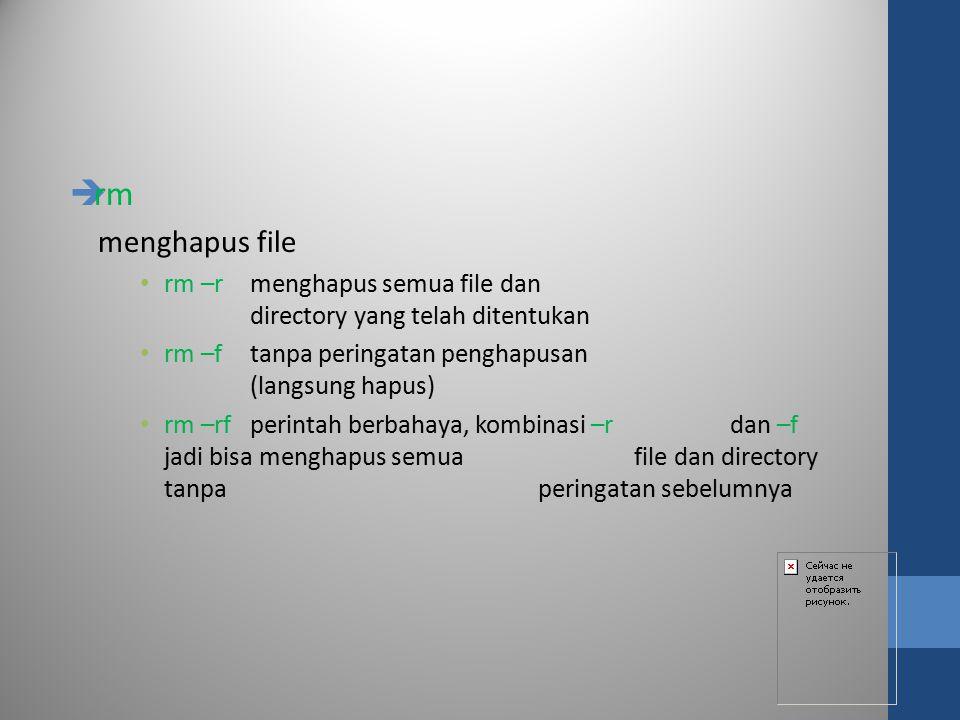  rm menghapus file rm –rmenghapus semua file dan directory yang telah ditentukan rm –ftanpa peringatan penghapusan (langsung hapus) rm –rfperintah be