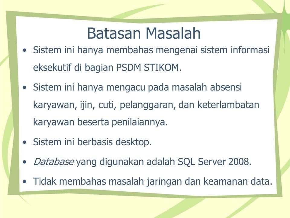 Batasan Masalah Sistem ini hanya membahas mengenai sistem informasi eksekutif di bagian PSDM STIKOM. Sistem ini hanya mengacu pada masalah absensi kar