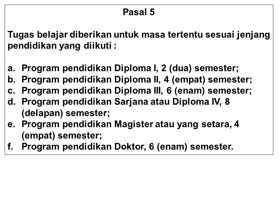 Pasal 5 Tugas belajar diberikan untuk masa tertentu sesuai jenjang pendidikan yang diikuti : a.Program pendidikan Diploma I, 2 (dua) semester; b.Progr