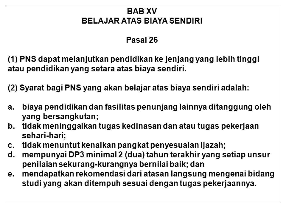 BAB XV BELAJAR ATAS BIAYA SENDIRI Pasal 26 (1) PNS dapat melanjutkan pendidikan ke jenjang yang lebih tinggi atau pendidikan yang setara atas biaya se