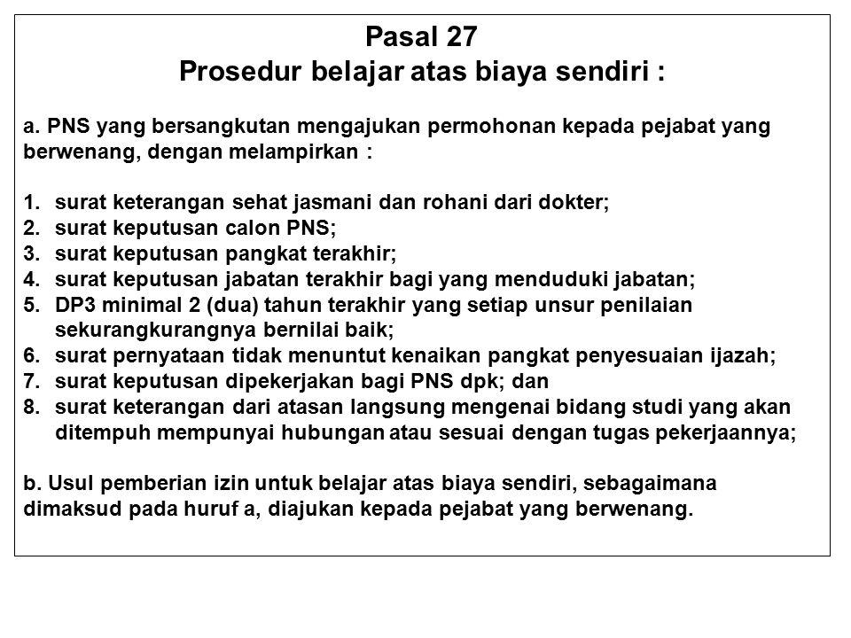 Pasal 27 Prosedur belajar atas biaya sendiri : a. PNS yang bersangkutan mengajukan permohonan kepada pejabat yang berwenang, dengan melampirkan : 1.su