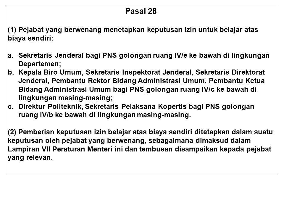 Pasal 28 (1) Pejabat yang berwenang menetapkan keputusan izin untuk belajar atas biaya sendiri: a.Sekretaris Jenderal bagi PNS golongan ruang IV/e ke