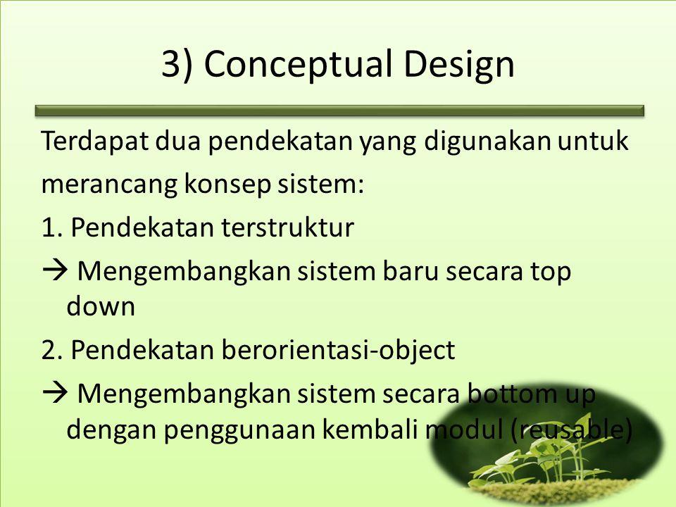 3) Conceptual Design Terdapat dua pendekatan yang digunakan untuk merancang konsep sistem: 1. Pendekatan terstruktur  Mengembangkan sistem baru secar
