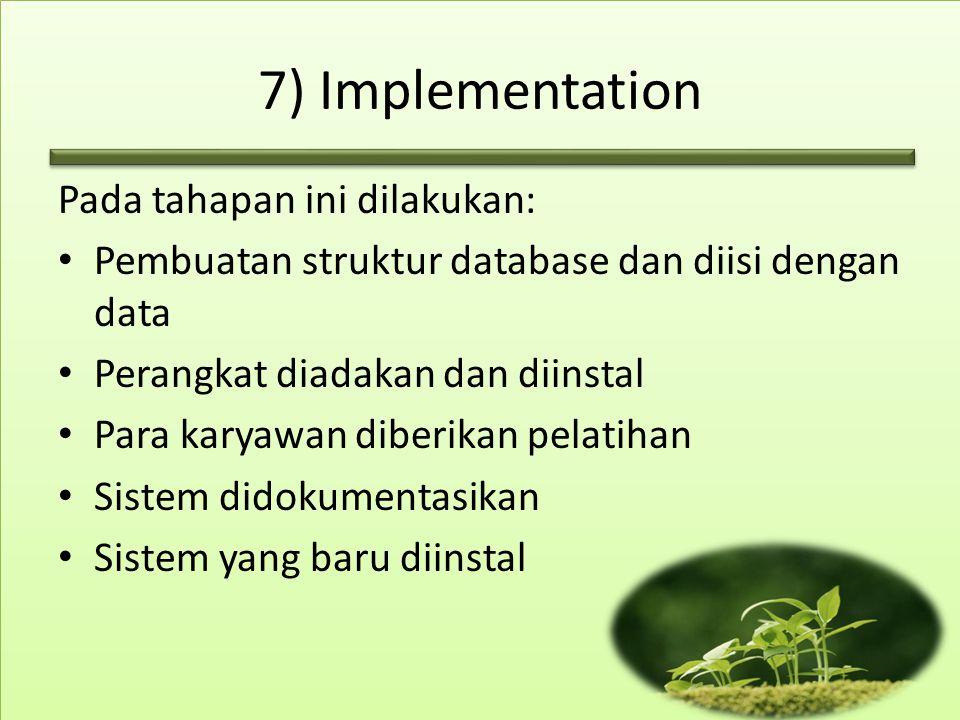 7) Implementation Pada tahapan ini dilakukan: Pembuatan struktur database dan diisi dengan data Perangkat diadakan dan diinstal Para karyawan diberika