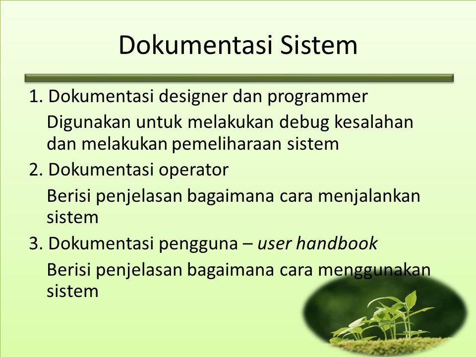 Dokumentasi Sistem 1. Dokumentasi designer dan programmer Digunakan untuk melakukan debug kesalahan dan melakukanpemeliharaan sistem 2. Dokumentasi op
