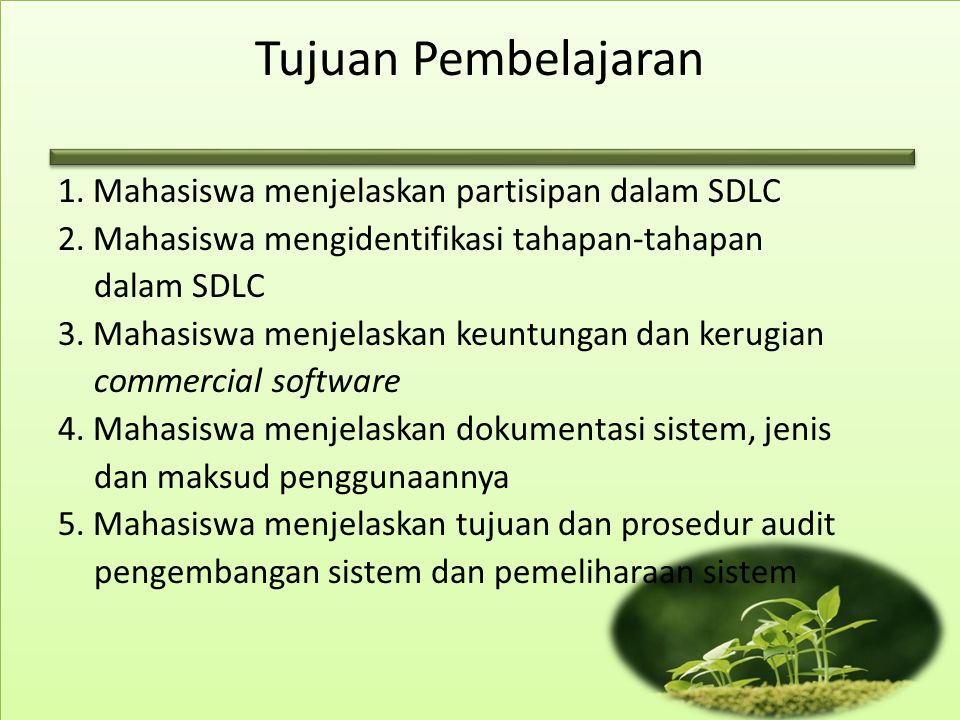 Tujuan Pembelajaran 1. Mahasiswa menjelaskan partisipan dalam SDLC 2. Mahasiswa mengidentifikasi tahapan-tahapan dalam SDLC 3. Mahasiswa menjelaskan k