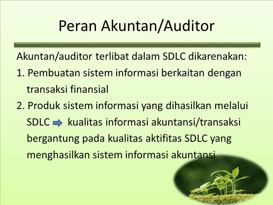 Peran Akuntan/Auditor Akuntan/auditor terlibat dalam SDLC dikarenakan: 1. Pembuatan sistem informasi berkaitan dengan transaksi finansial 2. Produk si