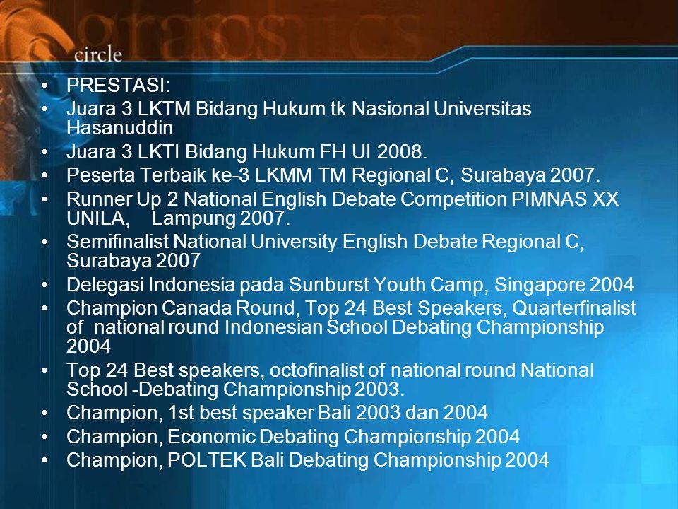 PRESTASI: Juara 3 LKTM Bidang Hukum tk Nasional Universitas Hasanuddin Juara 3 LKTI Bidang Hukum FH UI 2008.