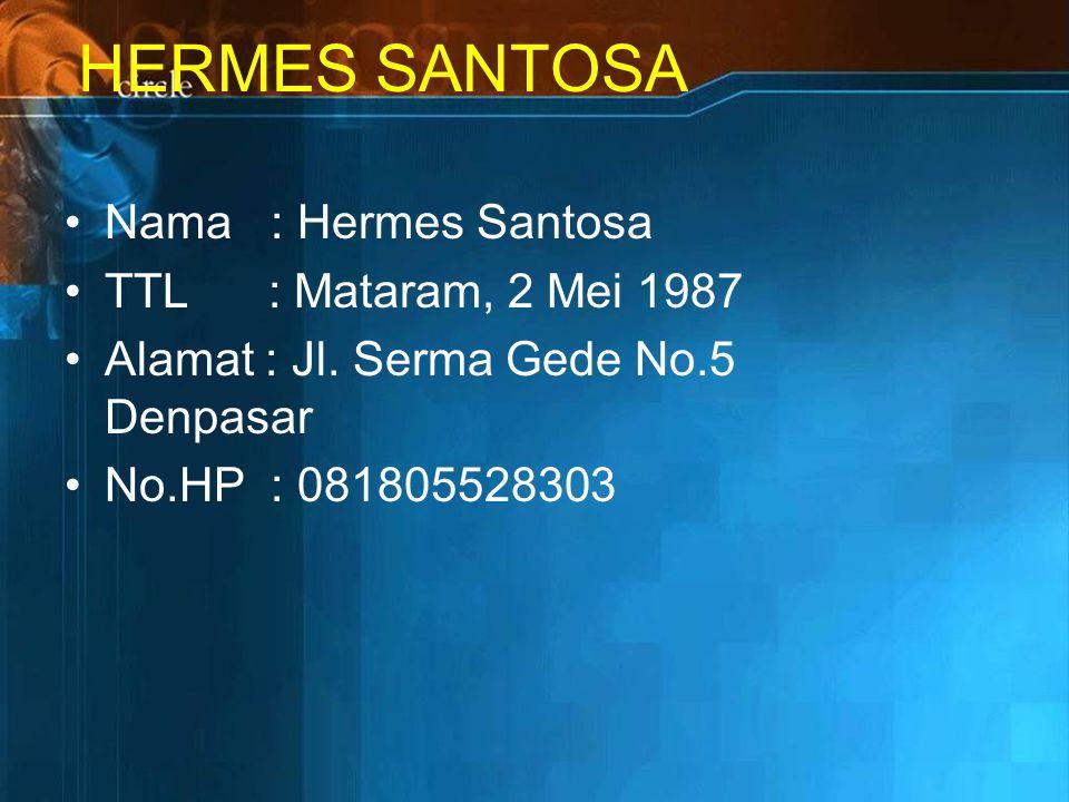 HERMES SANTOSA Nama : Hermes Santosa TTL : Mataram, 2 Mei 1987 Alamat : Jl.