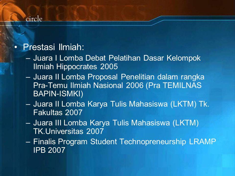 Prestasi Ilmiah: –Juara I Lomba Debat Pelatihan Dasar Kelompok Ilmiah Hippocrates 2005 –Juara II Lomba Proposal Penelitian dalam rangka Pra-Temu Ilmiah Nasional 2006 (Pra TEMILNAS BAPIN-ISMKI) –Juara II Lomba Karya Tulis Mahasiswa (LKTM) Tk.