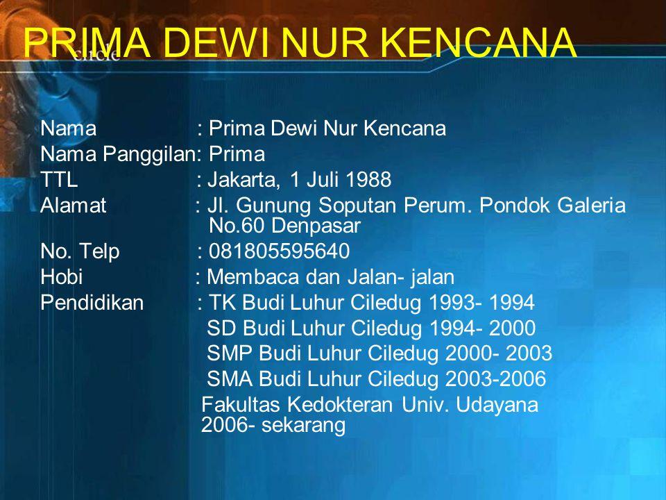 PRIMA DEWI NUR KENCANA Nama : Prima Dewi Nur Kencana Nama Panggilan: Prima TTL : Jakarta, 1 Juli 1988 Alamat : Jl.