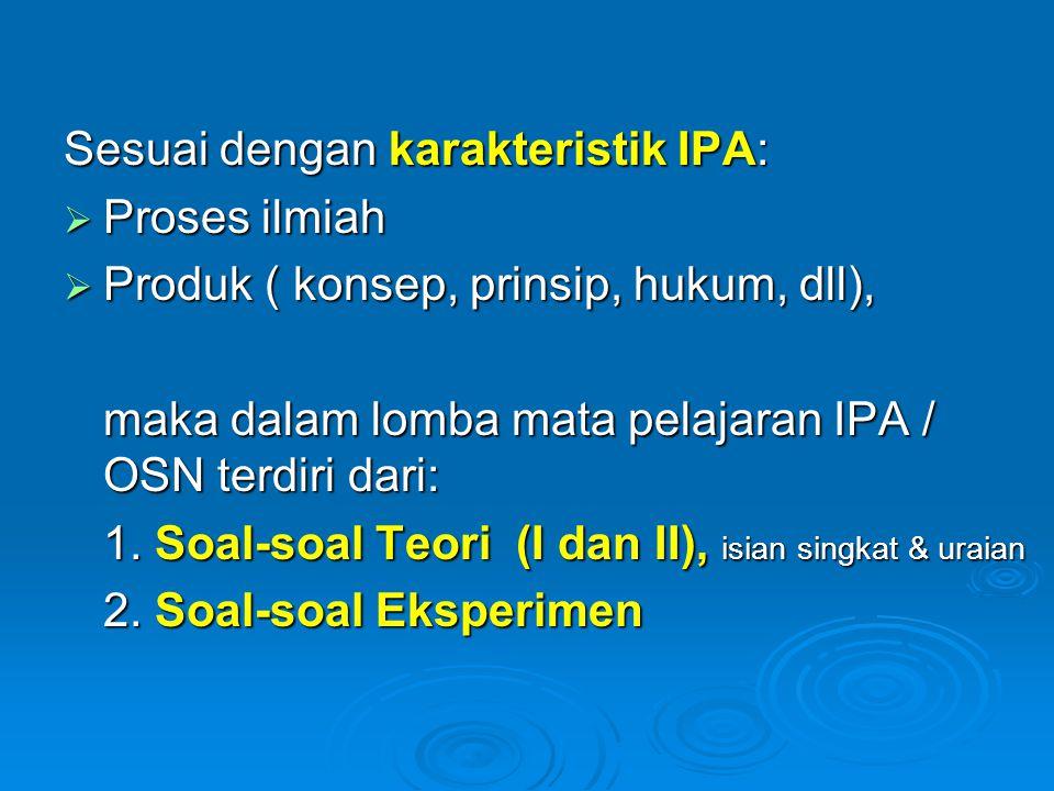 Sesuai dengan karakteristik IPA:  Proses ilmiah  Produk ( konsep, prinsip, hukum, dll), maka dalam lomba mata pelajaran IPA / OSN terdiri dari: 1. S