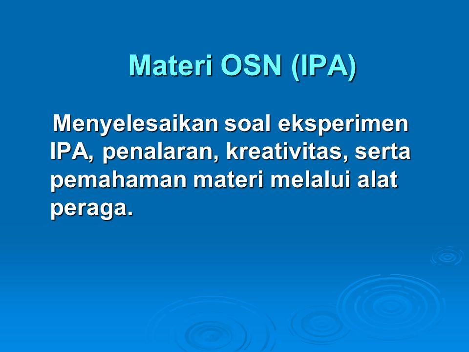 Materi OSN (IPA) Menyelesaikan soal eksperimen IPA, penalaran, kreativitas, serta pemahaman materi melalui alat peraga. Menyelesaikan soal eksperimen