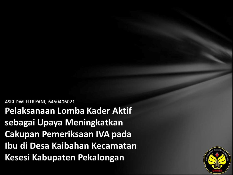 ASRI DWI FITRIYANI, 6450406021 Pelaksanaan Lomba Kader Aktif sebagai Upaya Meningkatkan Cakupan Pemeriksaan IVA pada Ibu di Desa Kaibahan Kecamatan Kesesi Kabupaten Pekalongan