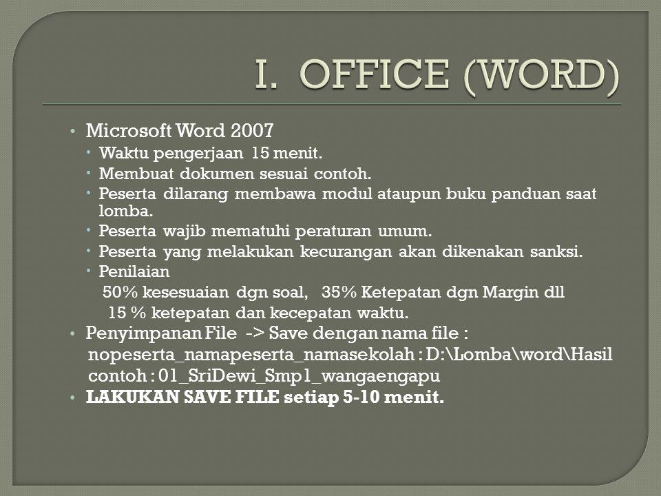 Microsoft Word 2007  Waktu pengerjaan 15 menit.  Membuat dokumen sesuai contoh.  Peserta dilarang membawa modul ataupun buku panduan saat lomba. 