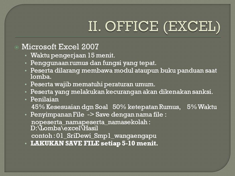  Microsoft Excel 2007 Waktu pengerjaan 15 menit. Penggunaan rumus dan fungsi yang tepat. Peserta dilarang membawa modul ataupun buku panduan saat lom