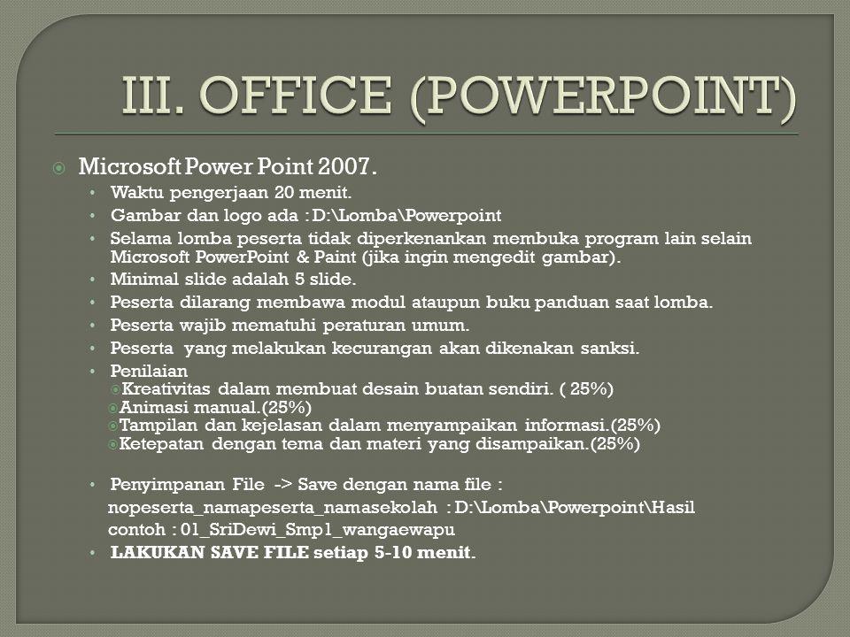  Microsoft Power Point 2007. Waktu pengerjaan 20 menit. Gambar dan logo ada : D:\Lomba\Powerpoint Selama lomba peserta tidak diperkenankan membuka pr