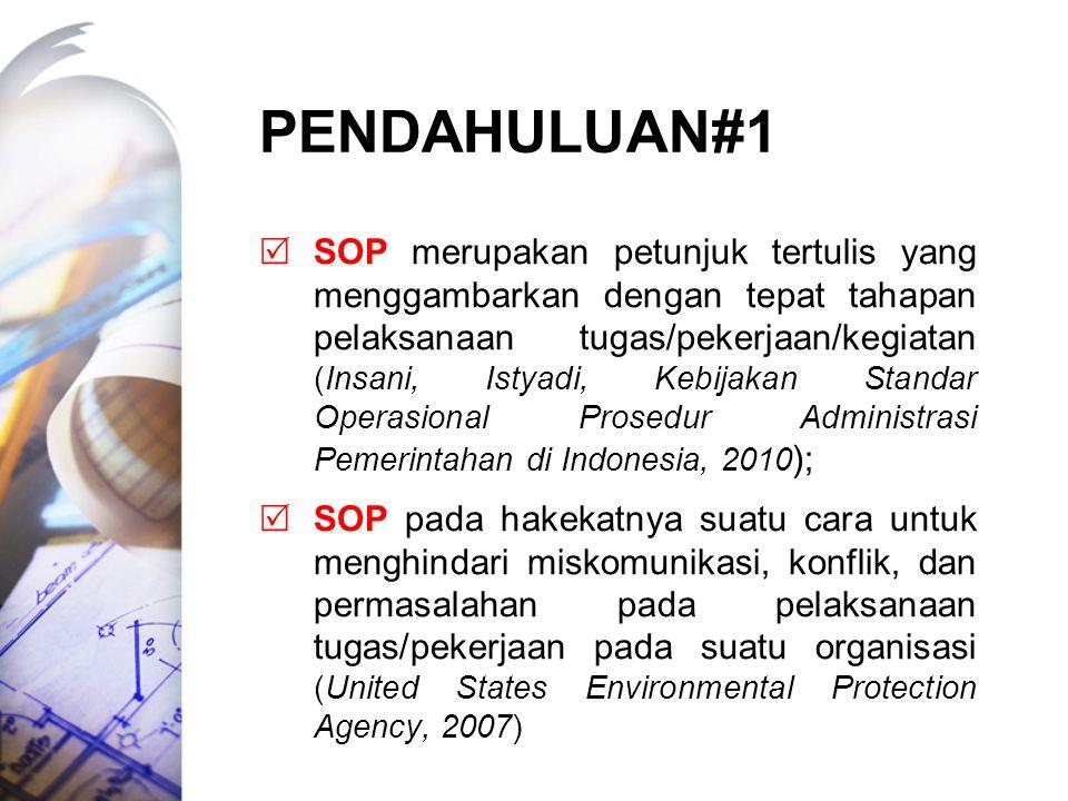 PENDAHULUAN#1  SOP merupakan petunjuk tertulis yang menggambarkan dengan tepat tahapan pelaksanaan tugas/pekerjaan/kegiatan (Insani, Istyadi, Kebijak