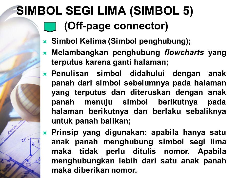 SIMBOL SEGI LIMA (SIMBOL 5)  Simbol Kelima (Simbol penghubung);  Melambangkan penghubung flowcharts yang terputus karena ganti halaman;  Penulisan