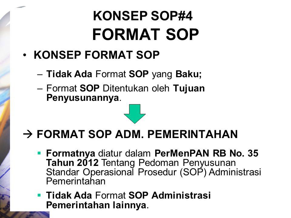 FORMAT SOP KONSEP FORMAT SOP –Tidak Ada Format SOP yang Baku; –Format SOP Ditentukan oleh Tujuan Penyusunannya.  FORMAT SOP ADM. PEMERINTAHAN  Forma