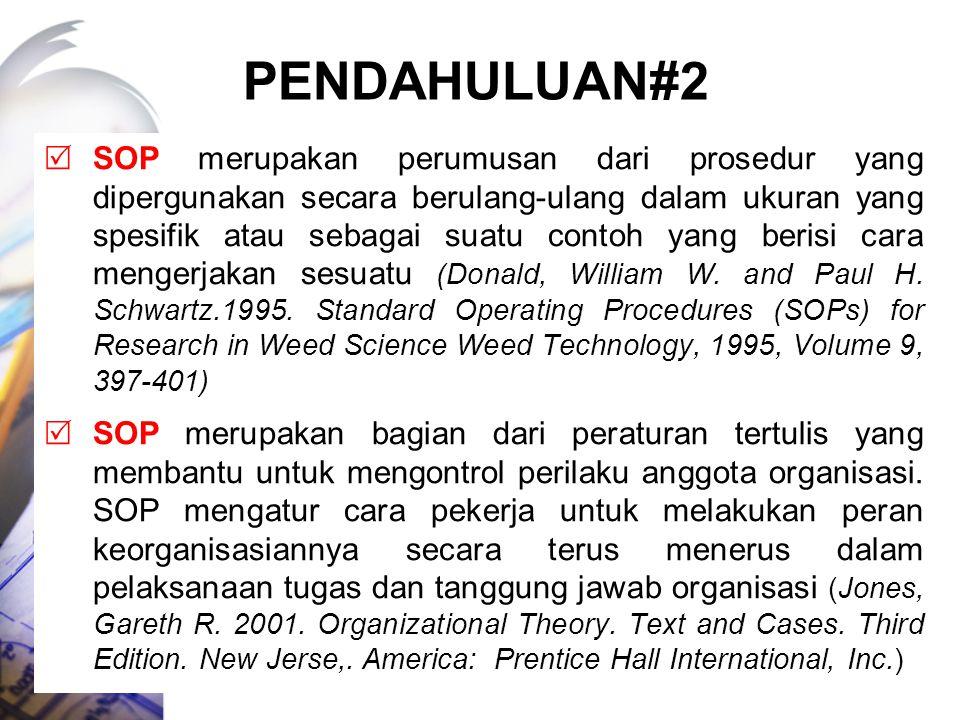 PENDAHULUAN#2  SOP merupakan perumusan dari prosedur yang dipergunakan secara berulang-ulang dalam ukuran yang spesifik atau sebagai suatu contoh yan