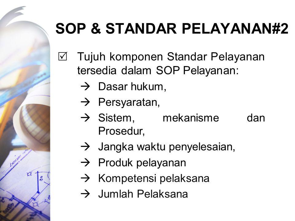SOP & STANDAR PELAYANAN#2  Tujuh komponen Standar Pelayanan tersedia dalam SOP Pelayanan:  Dasar hukum,  Persyaratan,  Sistem, mekanisme dan Prose