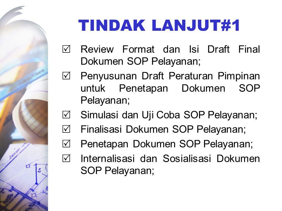 TINDAK LANJUT#1  Review Format dan Isi Draft Final Dokumen SOP Pelayanan;  Penyusunan Draft Peraturan Pimpinan untuk Penetapan Dokumen SOP Pelayanan