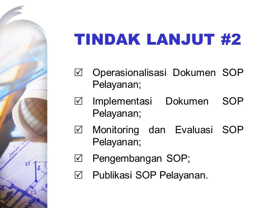 TINDAK LANJUT #2  Operasionalisasi Dokumen SOP Pelayanan;  Implementasi Dokumen SOP Pelayanan;  Monitoring dan Evaluasi SOP Pelayanan;  Pengembang